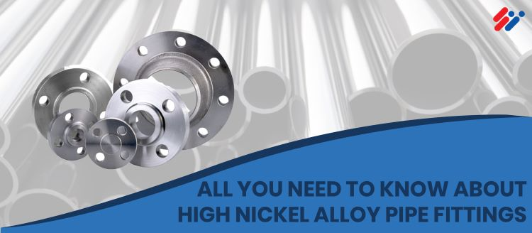 All you need to know about High Nickel Alloy Pipe Fittings